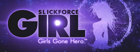 SlickforceGirl: Girls Gone Hero.